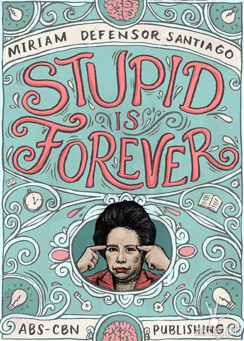 "Senator Miriam Defensor-Santiago's book ""Stupid is Forever ... | 800 x 1120 jpeg 198kB"