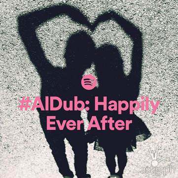 AlDub Happily Ever After playlist Spotify